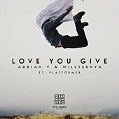Play & Download Love You Give (feat. Platformer) by Adrian | Napster