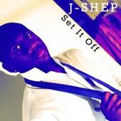 Set It Off by J Shep