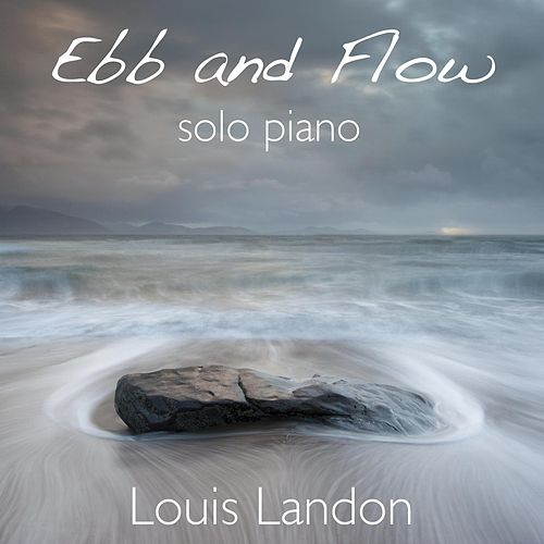 Play & Download Ebb and Flow: Solo Piano by Louis Landon | Napster