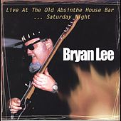 Live at the Old Absinthe House ...Saturday Night von Bryan Lee