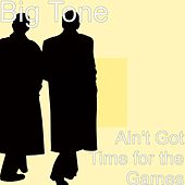 Play & Download Ain't Got Time for the Games by Big Tone | Napster