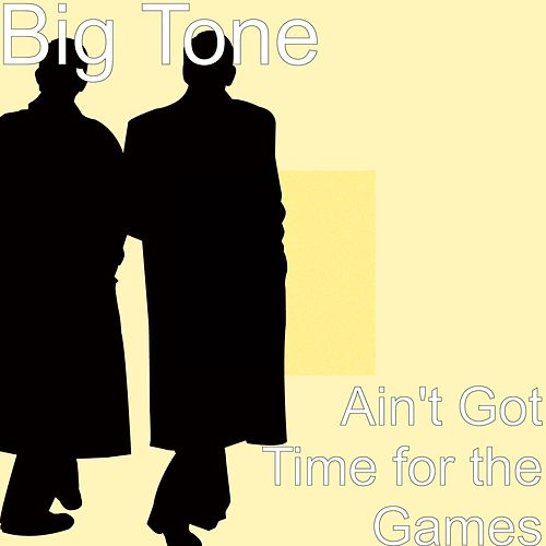 Ain't Got Time for the Games by Big Tone