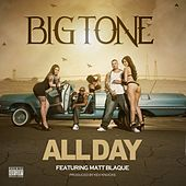 All Day (feat. Matt Blaque) - Single by Big Tone