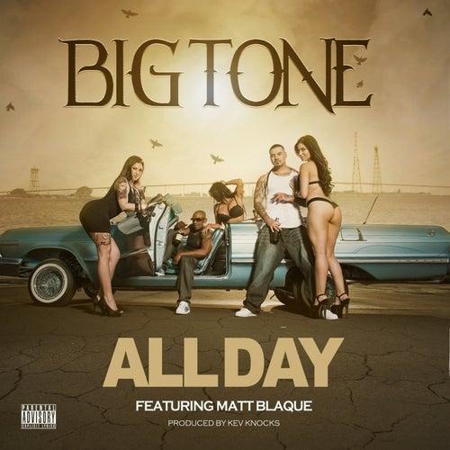 All Day (feat. Matt Blaque) - Single by Big Tone