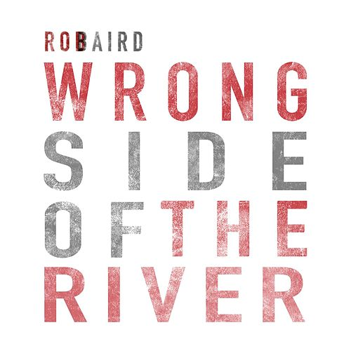 Play & Download Wrong Side of the River by Rob Baird | Napster