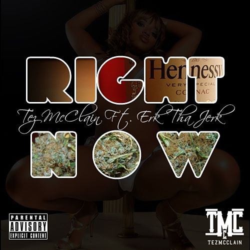 Play & Download Right Now (feat. Erk Tha Jerk) - Single by Tez McClain | Napster