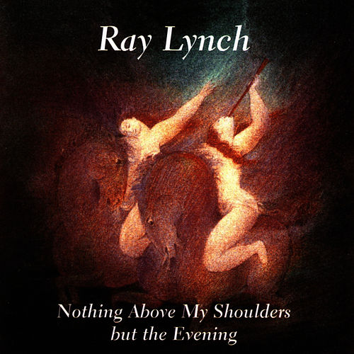 Play & Download Nothing Above My Shoulders But The Evening by Ray Lynch | Napster