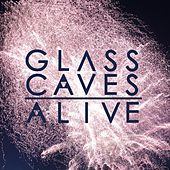 Alive by Glass Caves