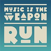 Play & Download Run by Music Is the Weapon | Napster