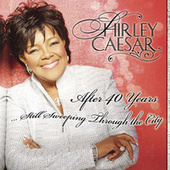 Play & Download After 40 Years… Still Sweeping Through The City by Shirley Caesar | Napster