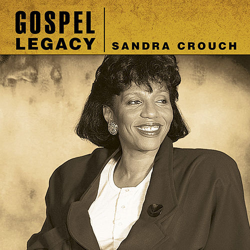 Play & Download Gospel Legacy - Sandra Crouch by Sandra Crouch | Napster