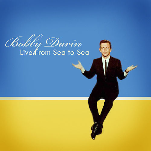 Live: From Sea To Sea by Bobby Darin