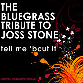 Play & Download The Bluegrass Tribute to Joss Stone: Tell Me 'Bout It by Pickin' On | Napster