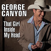 Play & Download That Girl Inside My Head by George Canyon | Napster