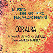 Play & Download Twentieth Century Music for Woman's Choir by Cor Aura | Napster
