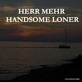 Play & Download Handsome Loner by Herr Mehr | Napster