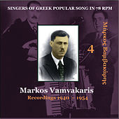 Markos Vamvakaris Vol. 4 / Singers of Greek Popular Song in 78 rpm / Recordings 1940 - 1954 by Markos Vamvakaris (Μάρκος Βαμβακάρης)