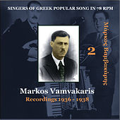 Markos Vamvakaris Vol. 2  / Singers of Greek Popular Song in 78 rpm /Recordings 1936-1938 by Markos Vamvakaris (Μάρκος Βαμβακάρης)