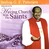 Play & Download Having Church With The Saints, Vol. 1 by Bishop G.E. Patterson | Napster