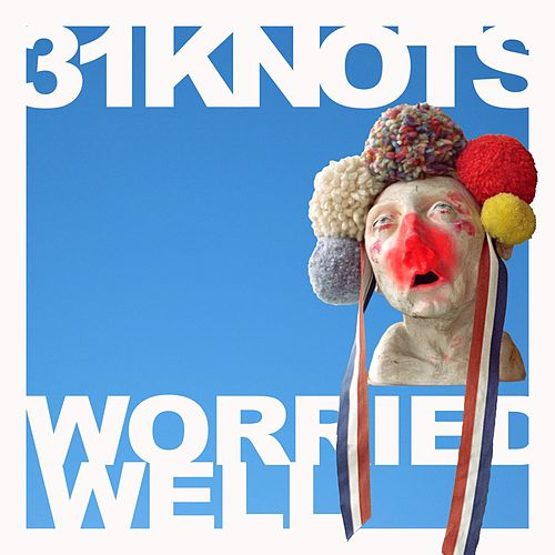 Play & Download Worried Well by 31Knots | Napster