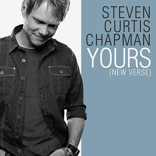 Play & Download Yours (New Verse) by Steven Curtis Chapman | Napster