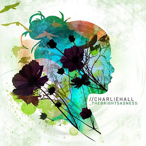 Play & Download The Bright Sadness by Charlie Hall (1) | Napster