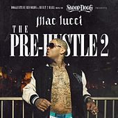 Play & Download Snoop Dogg Presents: The Pre-Hustle 2 by Mac Lucci | Napster