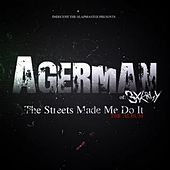Play & Download The Streets Made Me Do It by Agerman (of 3xkrazy) | Napster