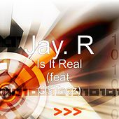 Play & Download Is It Real (feat. O$Tacz) by Jay R | Napster