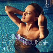 Miami Pool Lounge 2016 by Various Artists
