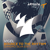Play & Download Bounce To The Rhythm (Sandro Silva Edit) by Vigel | Napster