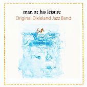 Play & Download Man At His Leisure by Original Dixieland Jazz Band | Napster