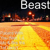Play & Download Patient With You (feat. LiL Mo & Bre the 1st Lady) by Beast | Napster