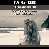 Play & Download Frédéric Chopin: Nocturne B-Flat Minor, Op. 9 No. 1: Larghetto by Dagmar Krug | Napster
