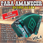 Para Amanecer Borracho Con Norteño, Vol. 4 by Various Artists