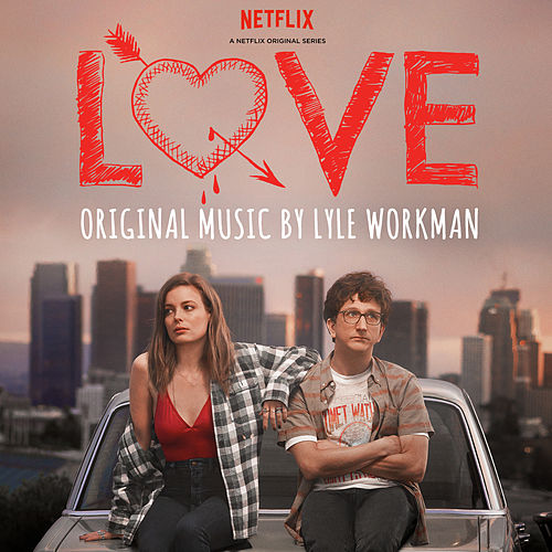 Love (Deluxe Edition) [A Netflix Original Series Soundtrack] by Lyle Workman