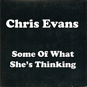 Play & Download Some of What She's Thinking by Chris Evans | Napster