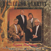 Play & Download Come Morning by Homeland Quartet | Napster