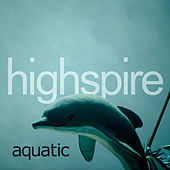 Play & Download Aquatic by Highspire | Napster
