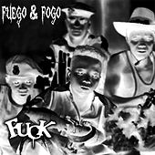 Play & Download Fuego and Fogo by F.U.C.K | Napster