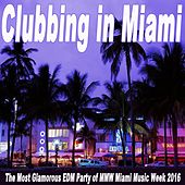 Play & Download Clubbing in Miami (The Most Glamorous EDM Party of Mmw Miami Music Week 2016) & DJ Mix by Various Artists | Napster