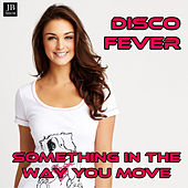 Play & Download Something in the Way You Move by Disco Fever | Napster
