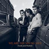 Play & Download We Are the Young Men by The Frank and Walters | Napster
