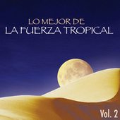 Play & Download Lo Mejor de la Fuerza Tropical, Vol 2 by Various Artists | Napster