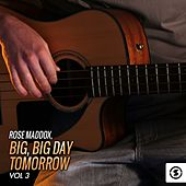 Play & Download Big, Big Day Tomorrow, Vol. 3 by Rose Maddox | Napster