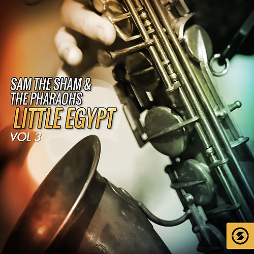Little Egypt, Vol. 3 by Sam The Sham & The Pharaohs