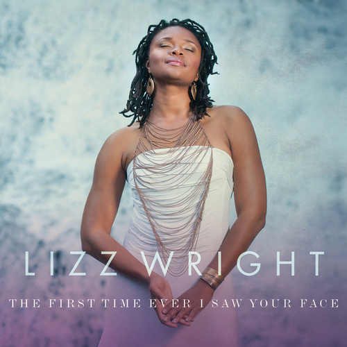 The First Time Ever I Saw Your Face by Lizz Wright