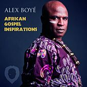 Play & Download African Gospel Inspirations by Alex Boye | Napster