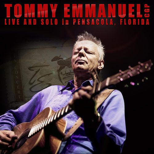 Play & Download Live and Solo in Pensacola, Florida by Tommy Emmanuel | Napster