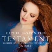 Testament: Complete Sonatas and Partitas for                                       Solo Violin by J. S. Bach by Rachel Barton Pine